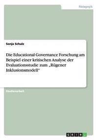 """Die Educational Governance Forschung Am Beispiel Einer Kritischen Analyse Der Evaluationsstudie Zum """"Rugener Inklusionsmodell"""