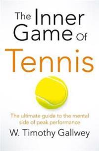 Inner game of tennis - the ultimate guide to the mental side of peak perfor
