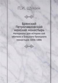Bryanskij Petropavlovskij Zhenskij Monastyr Materialy Dlya Istorii Sej Obiteli I Eletskogo-Troitskogo Monastyrya. 1836-1886
