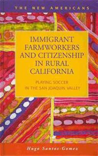 Immigrant Farmworkers and Ciizenship in Rural California