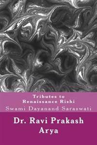 Tributes to Swami Dayanand Saraswati: The Indian Renaissance Rishi