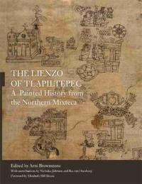 The Lienzo of Tlapiltepec: A Painted History from the Northern Mixteca