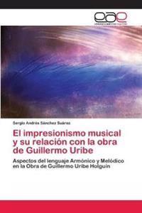 El Impresionismo Musical y Su Relacion Con La Obra de Guillermo Uribe
