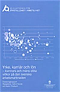 Yrke, karriär och lön - kvinnors och mäns olika villkor på den svenska arbetsmarknaden.  SOU 2014:81 : Rapport nr 6 från Delegationen för jämställdhet i arbetslivet