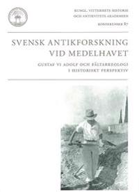 Svensk antikforskning vid Medelhavet : Gustaf VI Adolf och fältarkeologi i historiskt perspektiv - Frederick Whitling pdf epub