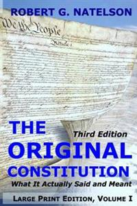 The Original Constitution, Volume I: What It Actually Said and Meant