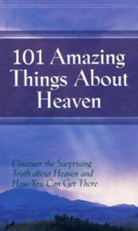 101 Amazing Things About Heaven
