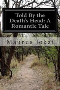 Told by the Death's Head: A Romantic Tale