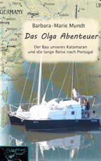 Das Olga Abenteuer: Bau Des Katamaran Und Reise Nach Portugal