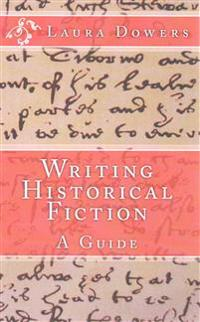 Writing Historical Fiction: A Guide