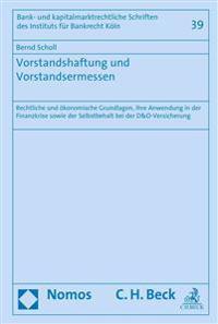 Vorstandshaftung Und Vorstandsermessen: Rechtliche Und Okonomische Grundlagen, Ihre Anwendung in Der Finanzkrise Sowie Der Selbstbehalt Bei Der D&o-Ve