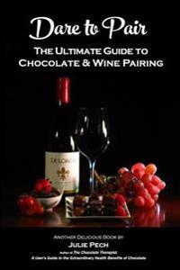 Dare to Pair: The Ultimate Guide to Chocolate & Wine Pairing
