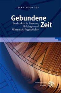 Gebundene Zeit: Zeitlichkeit in Literatur, Philologie Und Wissenschaftsgeschichte. Festschrift Fur Wolfgang Adam