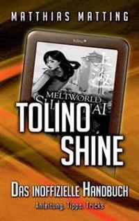 Tolino shine - das inoffizielle Handbuch. Anleitung, Tipps, Tricks