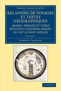 Relations De Voyages Et Textes Géographiques Arabes, Persans Et Turks Relatifs a L'extréme-orient Du Viiie Au Xviiie Siécles