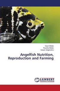 Angelfish Nutrition, Reproduction and Farming