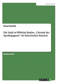 """Die Stadt in Wilhelm Raabes """"Chronik Der Sperlingsgasse"""" Im Historischen Kontext"""