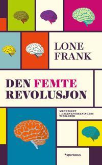 Den femte revolusjon; mennesket i hjerneforskningens tidsalder - Lone Frank pdf epub