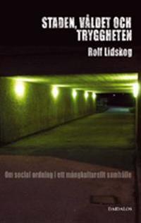 Staden, våldet och tryggheten : om social ordning i ett mångkulturellt samhälle