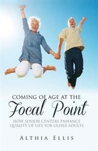 Coming of Age at the Focal Point: How Senior Centers Enhance Quality of Life for Older Adults