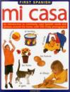 First Spanish: Mi Casa: An Introduction to Commonly Used Spanish Words and Phrases Around the Home, with 500 Lively Photographs