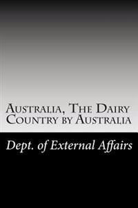 Australia, the Dairy Country by Australia