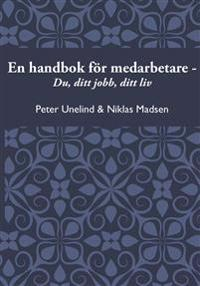 En handbok för medarbetare : du, ditt jobb, ditt liv