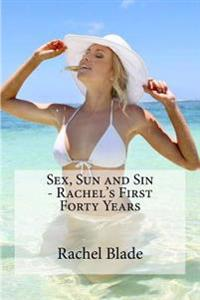 Sex, Sun and Sin - Rachel's First Forty Years
