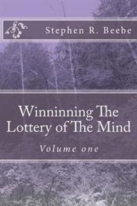 Winninning the Lottery of the Mind: Volume One