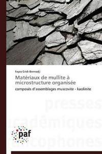 Materiaux de Mullite a Microstructure Organisee