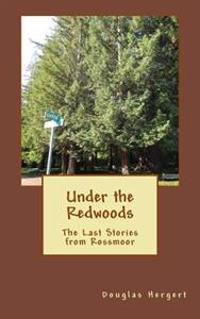 Under the Redwoods: The Last Stories from Rossmoor