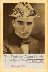 The Parisian Avant-Garde in the Age of Cinema, 1900-1923