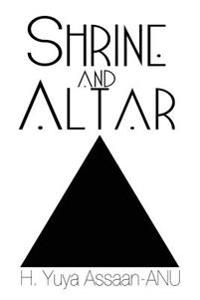 Shrine and Altar: Establishing Your Personal Sanctuary for Spiritual Awakening, Self Improvement, and Divine Contemplation