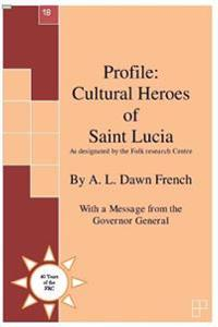 Profile: Cultural Heroes of Saint Lucia: As Designated by the Folk Research Centre