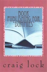 Book Publishing for Dummies: How to Write and Publish Your Book