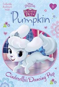 Pumpkin: Cinderella's Dancing Pup (Disney Princess: Palace Pets)
