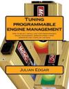 Tuning Programmable Engine Management: How to Select, Install and Tune Programmable Engine Management, Working from a Home Workshop and Tuning on the