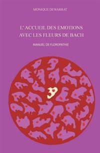 L'Accueil Des Émotions Avec Les Fleurs de Bach.: Manuel de Floropathie