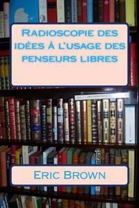 Radioscopie Des Idees A L'Usage Des Penseurs Libres