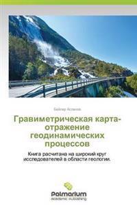 Gravimetricheskaya Karta-Otrazhenie Geodinamicheskikh Protsessov