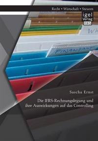 Die Ifrs-Rechnungslegung Und Ihre Auswirkungen Auf Das Controlling