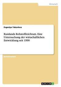 Russlands Rohstoffreichtum. Eine Untersuchung Der Wirtschaftlichen Entwicklung Seit 1990