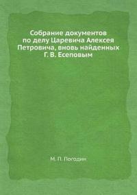 Sobranie Dokumentov Po Delu Tsarevicha Alekseya Petrovicha, Vnov Najdennyh G. V. Esepovym