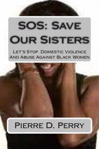 SOS: Save Our Sisters: Let's Stop Domestic Violence and Abuse Against Black Women