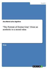 The Portrait of Dorian Gray. from an Aesthetic to a Moral Value