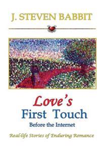 Love's First Touch - Before the Internet: Real-Life Stories of Enduring Romance