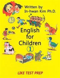 English for Children 1: Basic Level English as Second Language (ESL) English as Foreign Language (Efl) Text Book