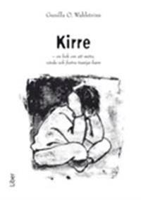 Kirre - En bok om att möta, vårda och fostra trasiga barn