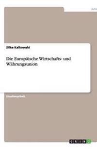 Die Europaische Wirtschafts- Und Wahrungsunion