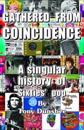 Gathered from Coincidence - A Singular History of Sixties' Pop
